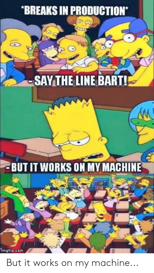 But it works on my machine